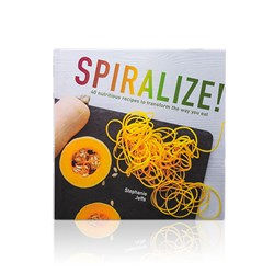 Spiralize 40 Recipes to Transform the Way You Eat