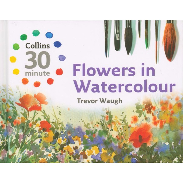 ISBN 9780007268504 Collins 30 Minute Flowers in Watercolour No Colour