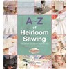 ISBN 9781782211716 A-Z of Heirloom Sewing