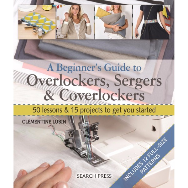 A Beginner's Guide to Overlockers, Sergers & Coverlockers No Colour