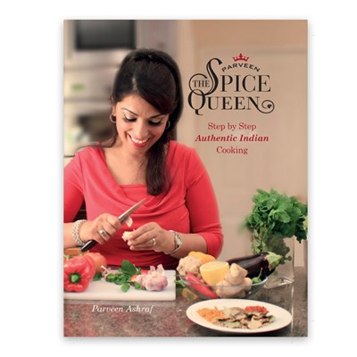 Parveen the Spice Queen Authentic Indian Cooking Recipe Book