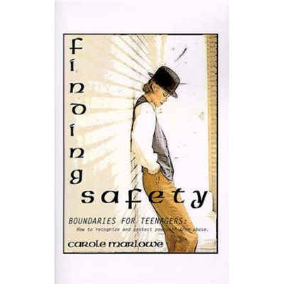 Finding Safety  Boundaries for Teenagers  How to Recognize and Protect Yourself from Abuse by Marlowe, Carole