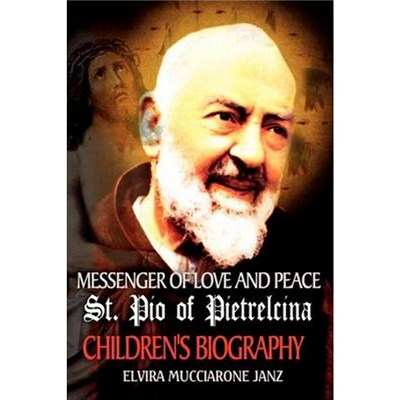 Messenger of Love and Peace St. Pio of Pietrelcina   A children's Biography by Janz, Elvira Mucciarone