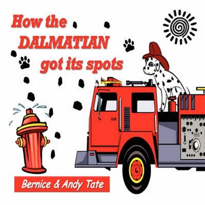 How The Dalmatian Got Its Spots by Tate, Bernice  and  Andy