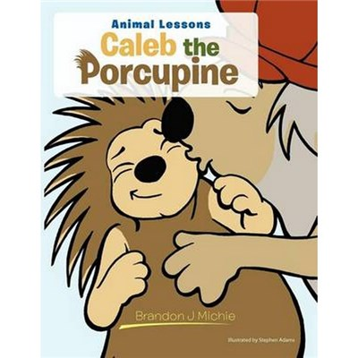 Caleb the Porcupine   Animal Lessons by Michie, Brandon J
