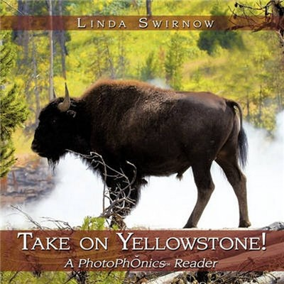 Take on Yellowstone!  A Photophonics (R) Reader by Swirnow, Linda