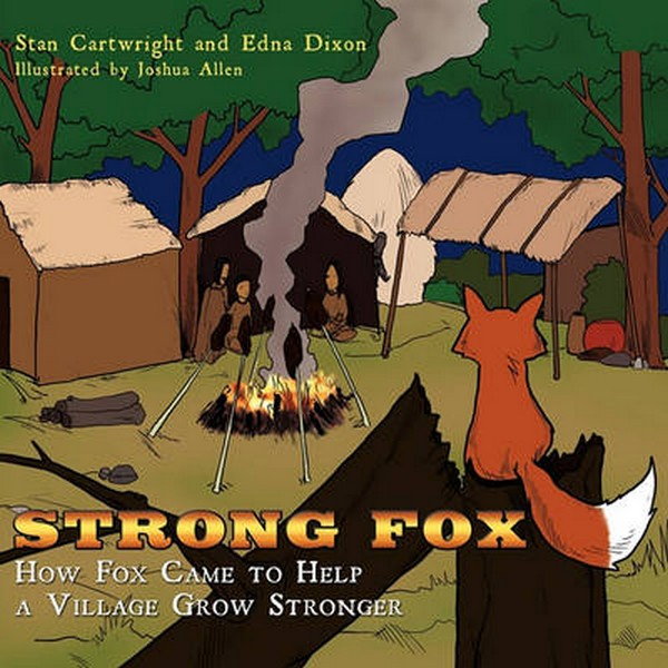 Strong Fox  How Fox Came to Help a Village Grow Stronger by Cartwright, Stan No Colour