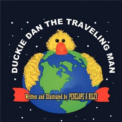 Duckie Dan The Traveling Man by Riley, Penelope A.