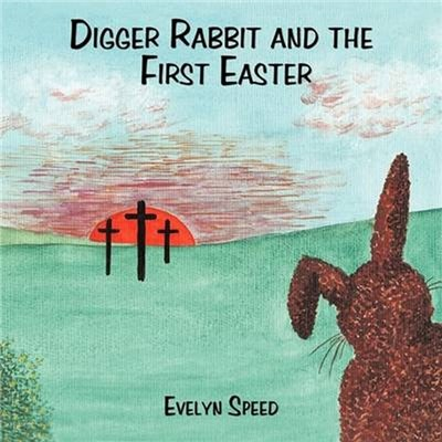 Digger Rabbit and the First Easter by Speed, Evelyn