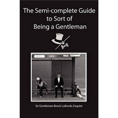 The Semi-Complete Guide to Sort of Being a Gentleman by Laborde, Esquire Sir Gentleman Brock