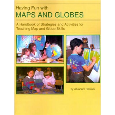 Having Fun with Maps and Globes  A Handbook of Strategies and Activities for Teaching Map and Globe Skills by Resnick, Abraham