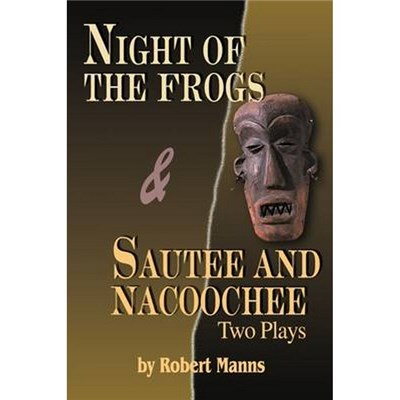 Night of the Frogs & Sautee and Nacoochee  Two Plays by Manns, Robert