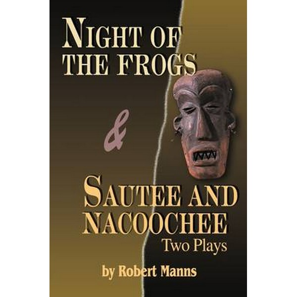 Night of the Frogs & Sautee and Nacoochee  Two Plays by Manns, Robert No Colour