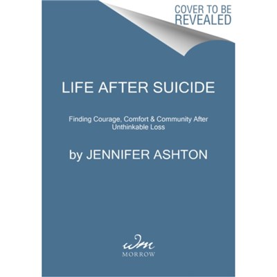 Life After Suicide by Ashton; Jennifer; M.D.