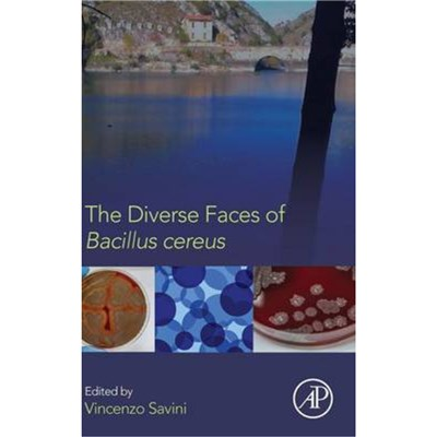 The Diverse Faces of Bacillus Cereus by Edited by Vincenzo Savini
