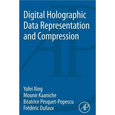 Digital Holographic Data Representation and Compression by Xing; Yafei (Institut Mines-Telecom; Telecom ParisTech; CNRS LTCI; Paris; France)|Kaaniche
