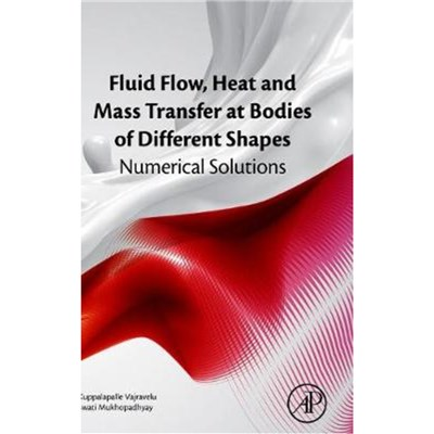 Fluid Flow; Heat and Mass Transfer at Bodies of Different Shapes by Vajravelu; Kuppalapalle (Professor of Mathematics; University of Central Florida;