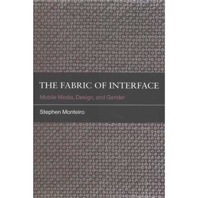 The Fabric of Interface by Monteiro; Stephen (Assistant Professor of Sociology and Anthropology; Concordia University)