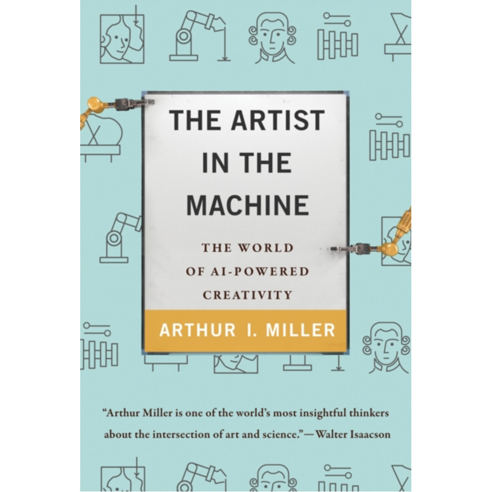 The Artist in the Machine by Arthur I Miller