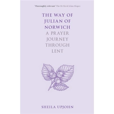 The Way of Julian of Norwich: A Prayer Journey Through Lent by Sheila Upjohn
