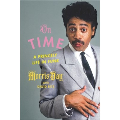 On Time: A Princely Life in Funk by David Ritz ; Morris Day