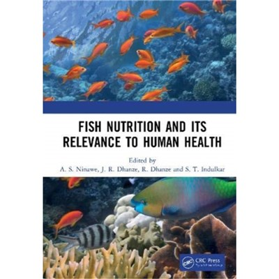 Fish Nutrition And Its Relevance To Human Health by Edited by A S Ninawe ; Edited by J R Dhanze ; Edited by R Dhanze ; Edited by S T Indulkar