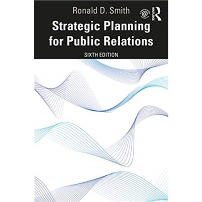 Strategic Planning for Public Relations by Smith; Ronald D. (Buffalo State College; USA)