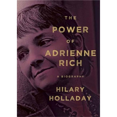 The Power of Adrienne Rich by Holladay; Hilary