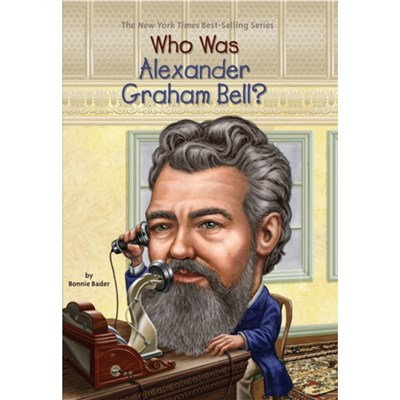 Who Was Alexander Graham Bell? by Bonnie Bader