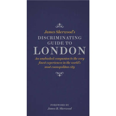 James Sherwood's Discriminating Guide to London by Sherwood; James