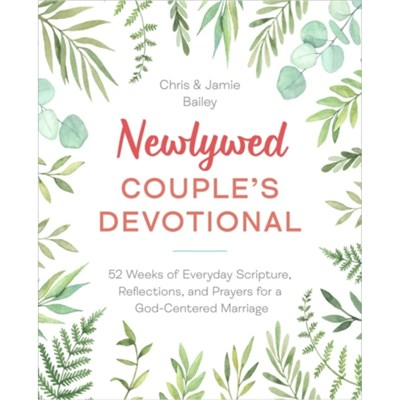 Newlywed Couple's Devotional by Bailey; Christopher (Christopher Bailey)|Bailey; Jamie (Jamie Bailey)