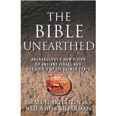 The Bible Unearthed by Finkelstein; Israel|Silberman; Neil Asher