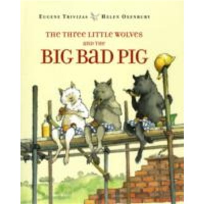 The Three Little Wolves and the Big Bad Pig by Eugene Trivizas ; Illustrated by Helen Oxenbury