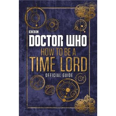 Doctor Who How to be a Time Lord  The by