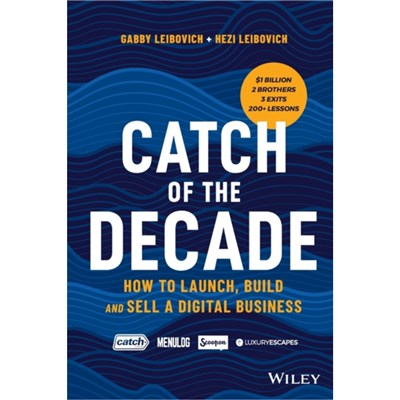 Catch of the Decade: How to Launch; Build and Sell a Digital Business by Gabby Leibovich ; Hezi Leibovich