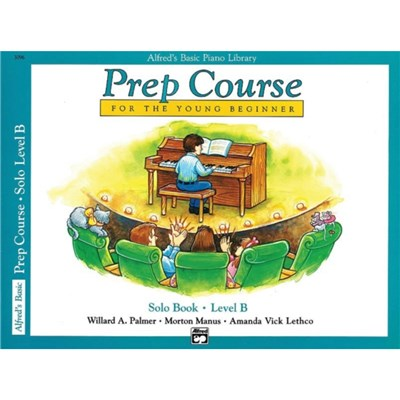 Alfred's Basic Piano Prep Course Solo Book; Bk B: For the Young Beginner by Willard A Palmer ; Morton Manus ; Amanda Vick Lethco