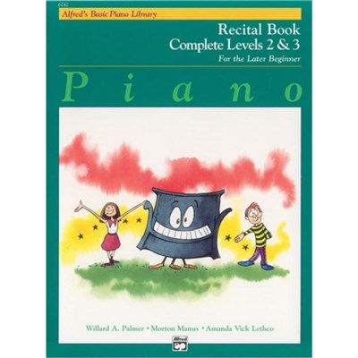 Alfred's Basic Piano Library Recital Book Complete; Bk 2 & 3: For the Later Beginner by Willard A Palmer ; Morton Manus ; Amanda Vick Lethco
