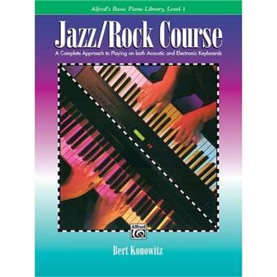 Alfred's Basic Jazz/Rock Course Lesson Book: A Complete Approach to Playing on Both Acoustic and Electronic Keyboards by Bert Konowitz
