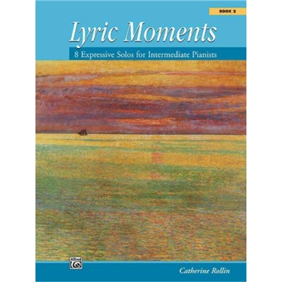 Lyric Moments; Bk 2: 8 Expressive Solos for Intermediate Pianists by By composer Catherine Rollin