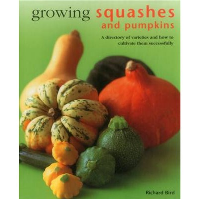 Growing Squashes & Pumpkins by Bird Richard