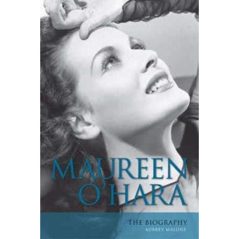 Maureen O'Hara: The Biography by Aubrey Malone