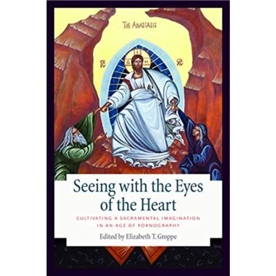 Seeing with the Eyes of the Heart by Edited by Elizabeth T Groppe