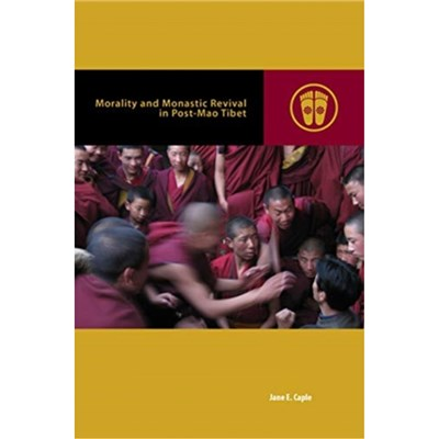Morality and Monastic Revival in Post-Mao Tibet by Caple; Jane E.