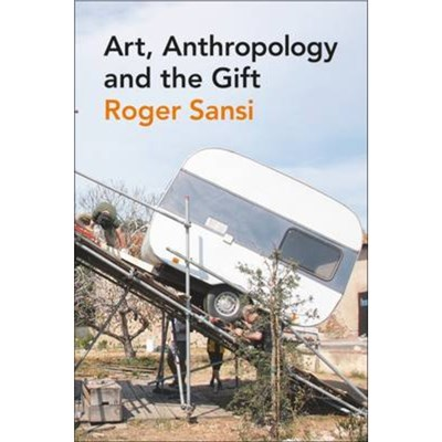 Art; Anthropology and the Gift by Sansi; Roger