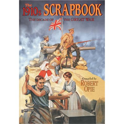 1910s Scrapbook: the Decade of the Great War by Edited by Robert Opie
