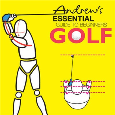 Andrew's Essential Guide to Beginners Golf by Smith; Charles A. Canvin|Furnival; Paul Arthur|Syson; Peter William