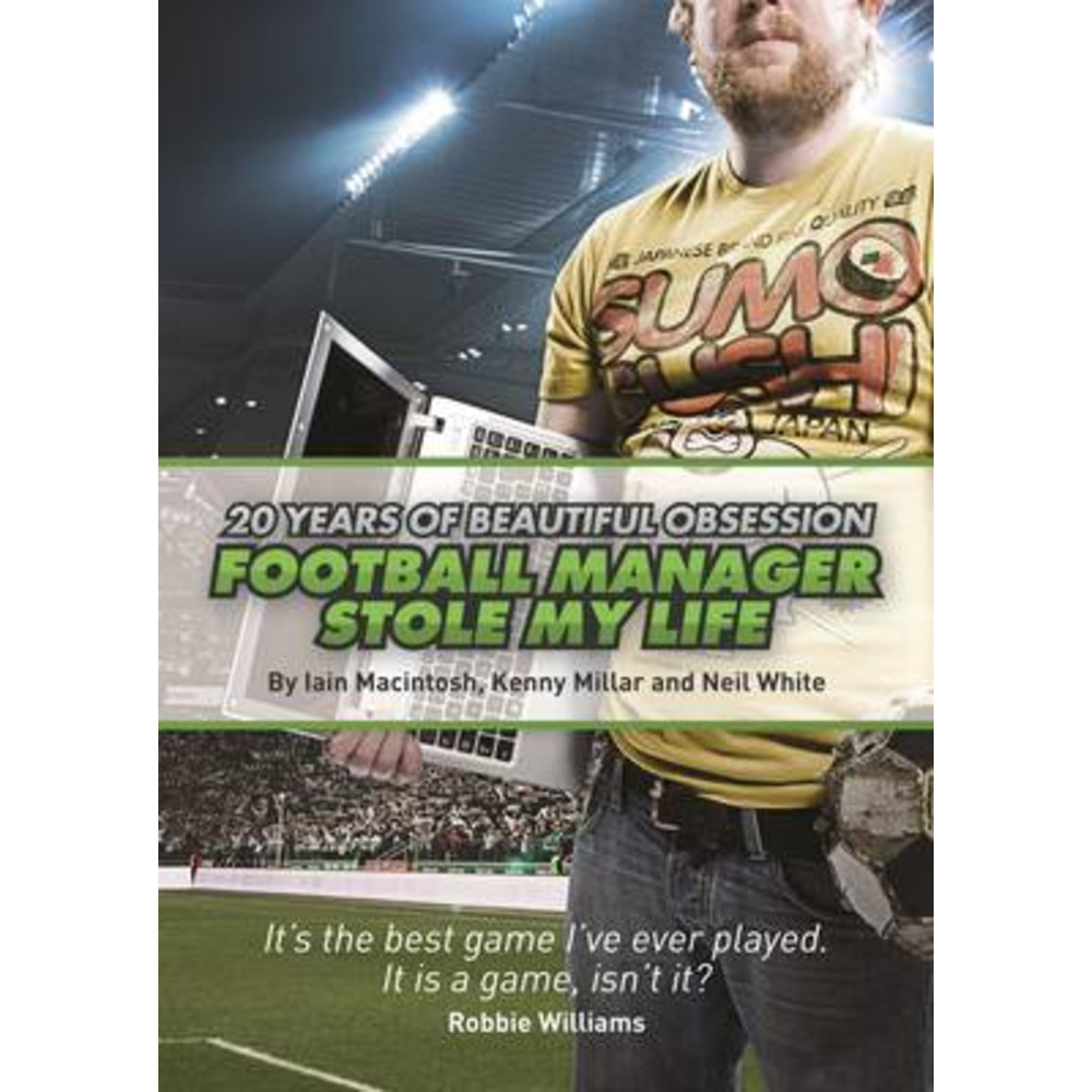 Football Manager Stole My Life by Macintosh; Iain|Millar; Kenny|White; Neil