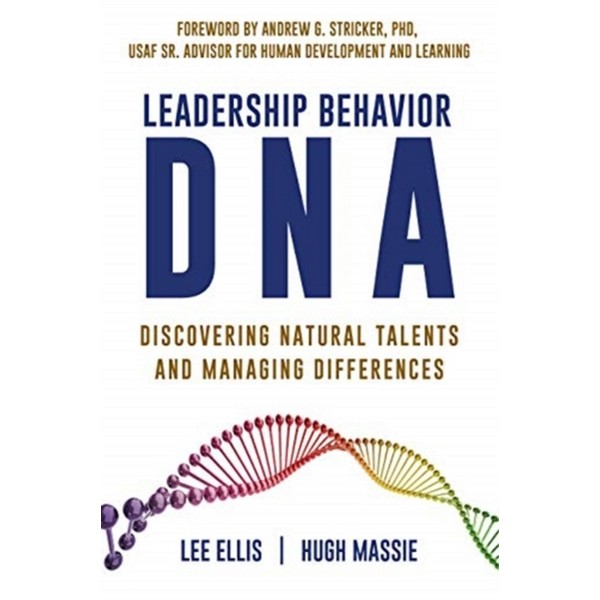 Leadership Behavior DNA: Discovering Natural Talents and Managing Differences by Lee Ellis ; Hugh Massie No Size No Colour
