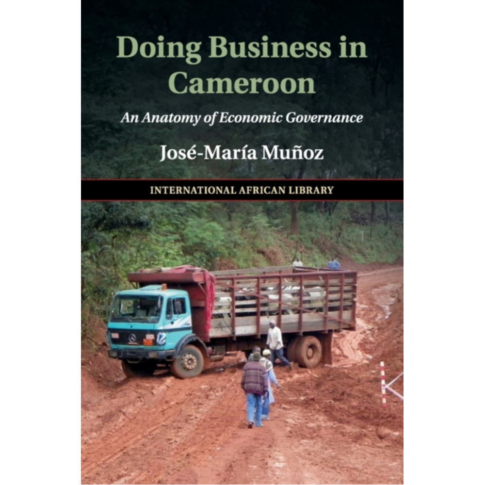 Doing Business in Cameroon by Munoz; Jose-Maria (University of Edinburgh)
