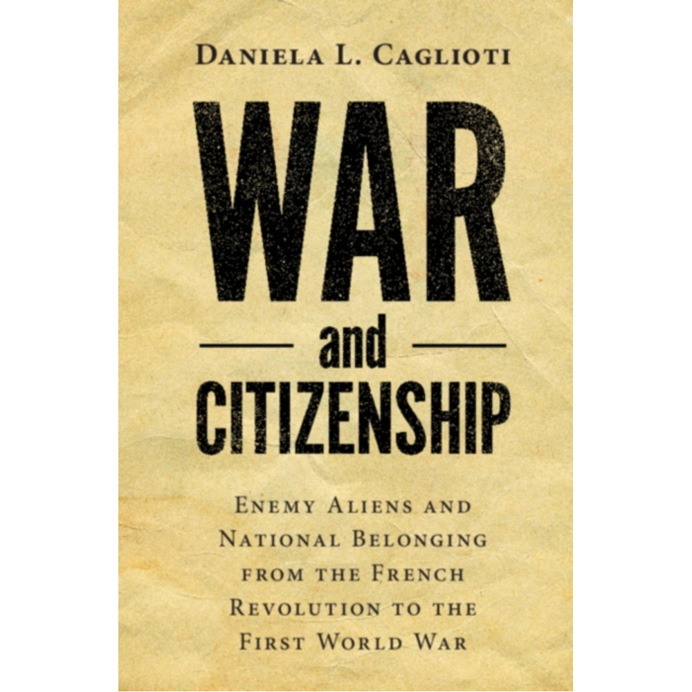 War and Citizenship by Caglioti; Daniela L. (Universita degli Studi di Napoli 'Federico II')